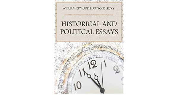 Amazoncom Historical And Political Essays Illustrated Ebook  Amazoncom Historical And Political Essays Illustrated Ebook William  Edward Hartpole Lecky Kindle Store