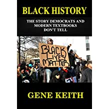 BLACK HISTORY: THE STORY THE DEMOCRATS AND MODERN TEXTBOOKS DON'T TELL