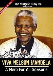 Viva Nelson Mandela: A Hero For All Seasons