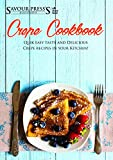 The Crepe Cookbook: Learn the Science of Sweet & Savory Crepe Recipes!