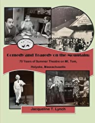 Comedy and Tragedy on the Mountain: 70 Years of Summer Theatre on Mt. Tom, Holyoke, Massachusetts