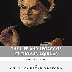 Catholic Legends: The Life and Legacy of St. Thomas Aquinas Audiobook