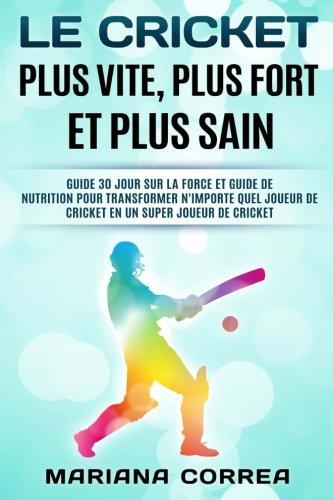 LE CRICKET PLUS VITE, PLUS FORT Et PLUS SAIN: GUIDE 30 JOUR SUR LA FORCE ET GUIDE DE NUTRITION POUR TRANSFORMER N'IMPORT