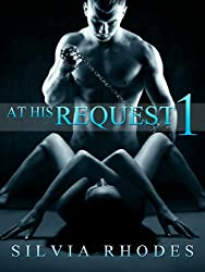 At His Request 1 - Dominated By The Billionaire (A BDSM Erotic Romance)