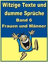 Witzige Texte und dumme Sprüche: Band 6 - Frauen und Männer