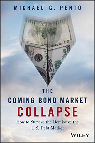 The Coming Bond Market Collapse: How to Survive the Demise of the U.S. Debt Market by Wiley