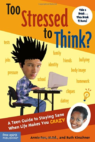 Too Stressed to Think?: A Teen Guide to Staying Sane When Life Makes You Crazy