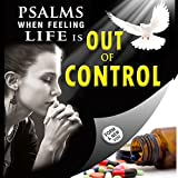 Psalms when feeling Life is out of Control