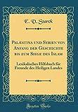 Palæstina und Syrien von Anfang der Geschichte bis zum Siege des Islam: Lexikalisches Hilfsbuch für Freunde des Heiligen Landes (Classic Reprint) (German Edition)