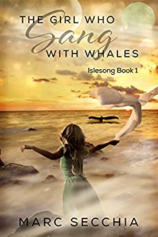 The Girl who Sang with Whales (Islesong Book 1) by [Secchia, Marc]