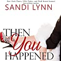Then You Happened Hörbuch von Sandi Lynn Gesprochen von: Emma Woodbine, Brian Pallino
