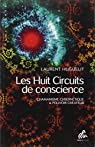 Les huit circuits de conscience. Chamanisme cybernétique et pouvoir créateur par Huguelit