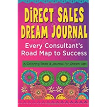 Direct Sales Dream Journal - Every Consultant's Road Map to Success: A Coloring Book and Journal for Grown-Ups (Coloring Journals) (Volume 1)