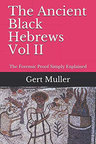 The Ancient Black Hebrews Vol II: The Forensic Proof Simply Explained