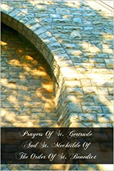 Prayers Of St. Gertrude And St. Mechtilde Of The Order Of St. Benedict