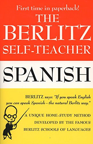 The Berlitz Self-Teacher -- Spanish: A Unique Home-Study Method Developed by the Famous Berlitz Schools of Language