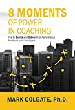 img - for 8 Moments of Power in Coaching: How to Design and Deliver High-Performance Feedback to all Employees book / textbook / text book