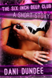 The Six Inch Deep Club (Dani's Erotica Shorts Book 1)
