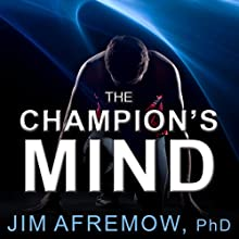 The Champion's Mind: How Great Athletes Think, Train, and Thrive Audiobook by Jim Afremow Narrated by Eric Michael Summerer