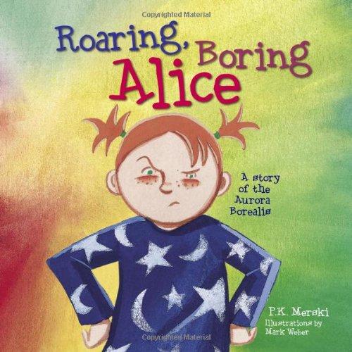 Read Online Roaring Boring Alice: A Story of the Aurora Borealis pdf
