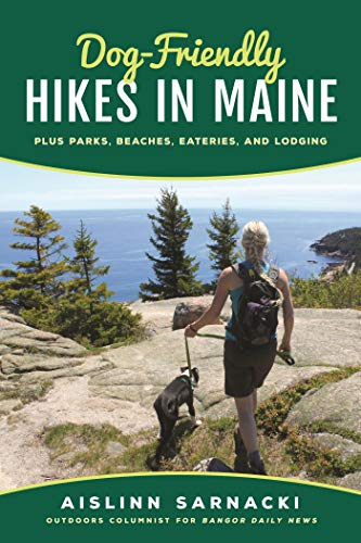 (Dog-Friendly Hikes in Maine: Plus Parks, Beaches, Eateries, and Lodging)
