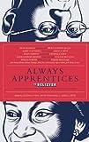 Always Apprentices: The Believer magazine Presents Twenty-Two Conversations Between Writers