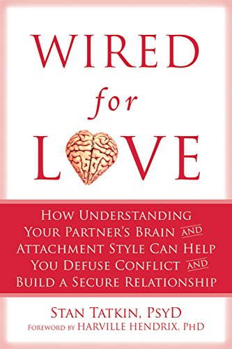 Wired for Love: How Understanding Your Partner's Brain and Attachment Style Can Help You Defuse Conflict and Build a cover