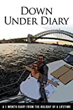 img - for DOWN UNDER DIARY: A ONE MONTH DIARY FROM THE HOLIDAY OF A LIFETIME book / textbook / text book