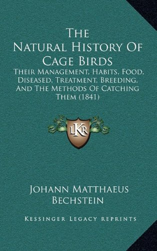 Download The Natural History Of Cage Birds: Their Management, Habits, Food, Diseased, Treatment, Breeding, And The Methods Of Catching Them (1841) pdf
