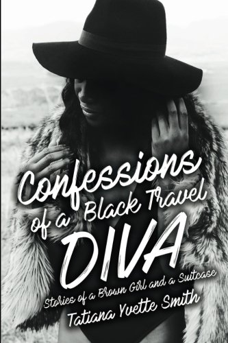Confessions of a Black Travel Diva: Stories of a Brown Girl and a Suitcase by Starchild Publications