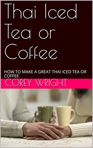 Thai Iced Tea or Coffee: HOW TO MAKE A GREAT THAI ICED TEA OR COFFEE (THIA ICED OR COFFEE 9)