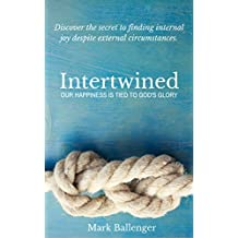 Intertwined: Our Happiness Is Tied to God's Glory
