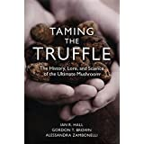 Taming the Truffle: The History, Lore, and Science of the Ultimate Mushroom