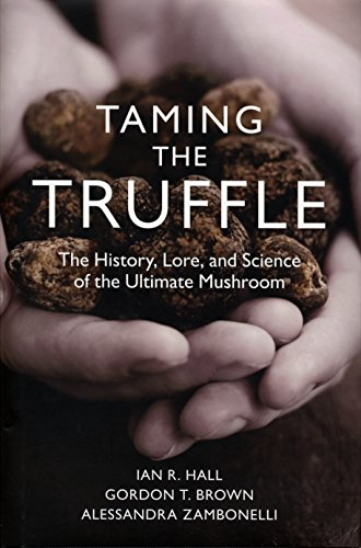 (Taming the Truffle: The History, Lore, and Science of the Ultimate Mushroom )