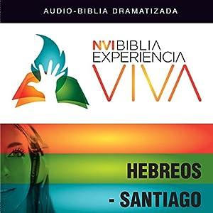 Experiencia Viva: Hebreos-Santiago (Dramatizada) Audiobook