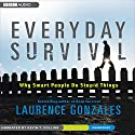 Everyday Survival: Why Smart People Do Stupid Things Audiobook by Laurence Gonzales Narrated by Kevin T. Collins