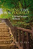 download ebook finding time for your self: a spiritual survivor?? workbook - 52 weeks of reflections and exercises for busy people by patty de llosa (2015-04-01) pdf epub