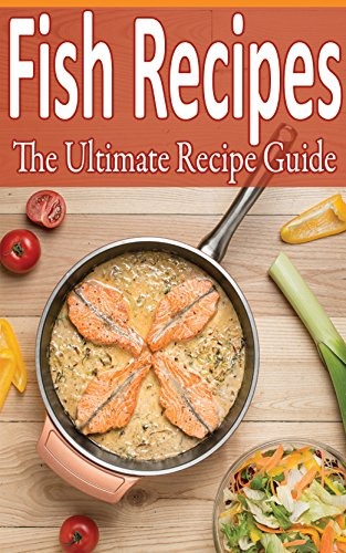 Fish Recipes: Over 100 recipes - tilapia, flounder, salmon, trout and more! by [Tyler, Daniel]