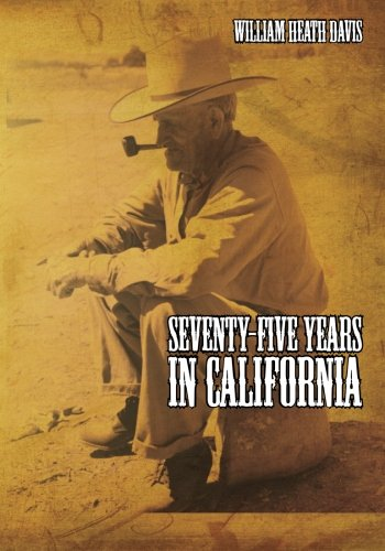 Seventy Five Years in California: A History of Events and Life in California During the 1800s ebook