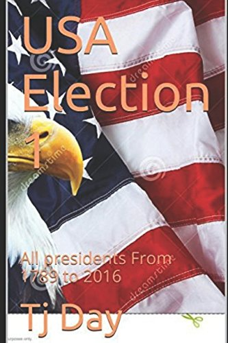 USA Election 1: All presidents From 1789 to 2016 (D Day Series) PDF