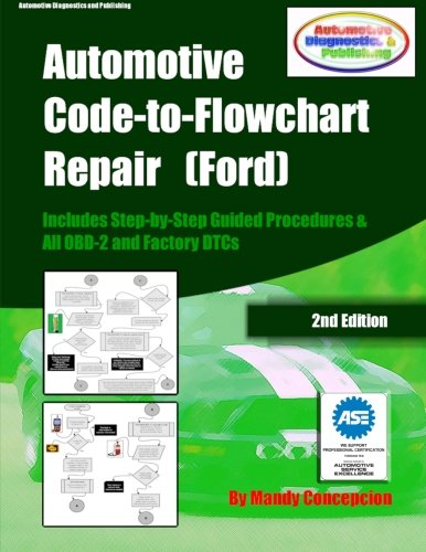 Automotive Code-to-Flowchart Repair (Ford): FORD Step-by-Step Test Procedures & OBD-2 and Factory DTCs (Volume 1)