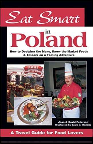 Eat smart in poland how to decipher the menu know the market foods to decipher the menu know the market foods embark on a tasting adventure eat smart joan peterson david peterson 9780964116856 amazon books forumfinder Images