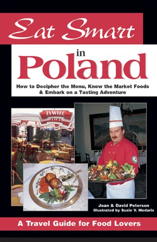 Eat Smart in Poland: How to Decipher the Menu, Know the Market Foods & Embark on a Tasting Adventure (Eat Smart) by Joan Peterson, David Peterson