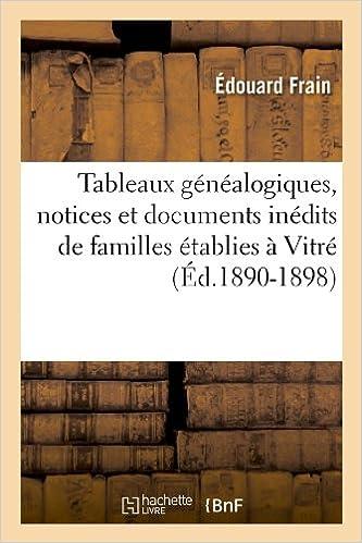 Lire Tableaux généalogiques, notices et documents inédits de familles établies à Vitré (Éd.1890-1898) pdf, epub