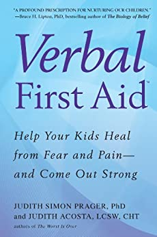 Verbal First Aid: Help Your Kids Heal from Fear and Pain--and Come Out Strong by [Prager, Judith Simon, Acosta, Judith]