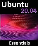 Ubuntu 20.04 Essentials: A Guide to Ubuntu 20.04