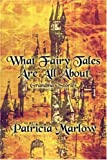 What Fairy Tales Are All About, Patricia Marlow, 1424165806