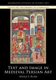 Text and Image in Persian Art: Text and Image in Medieval Persian Art (Edinburgh Studies in Islamic Art)
