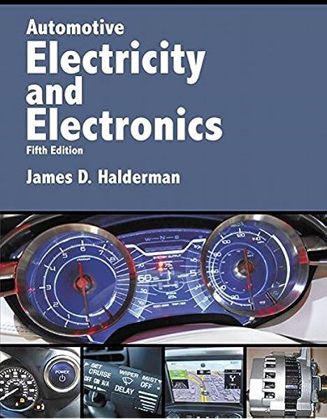 Automotive Electricity And Electronics Halderman Automotive Series Halderman James 9780134073644 Amazon Com Books