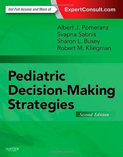Pediatric Decision-Making Strategies, 2e 2nd Edition by Pomeranz MD, Albert J., Sabnis MD, Svapna, Busey MD, Sharon, (2015) Paperback